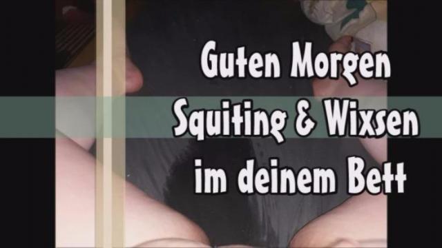 Guten Morgen Squiting & Wixsen im deinem Bett